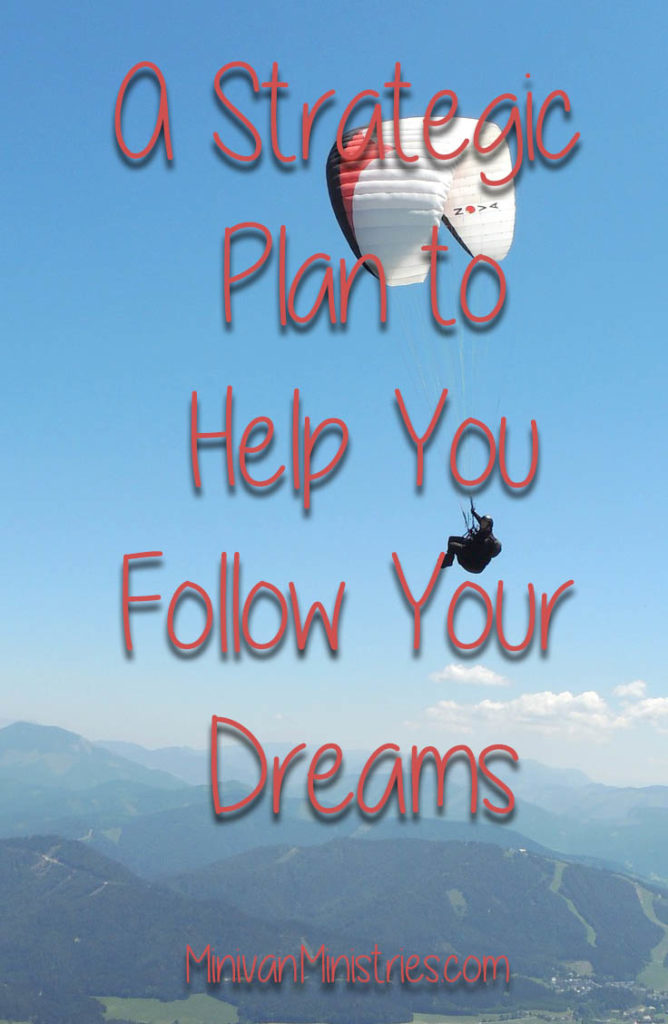 A Strategic Plan to Help You Follow Your Dreams