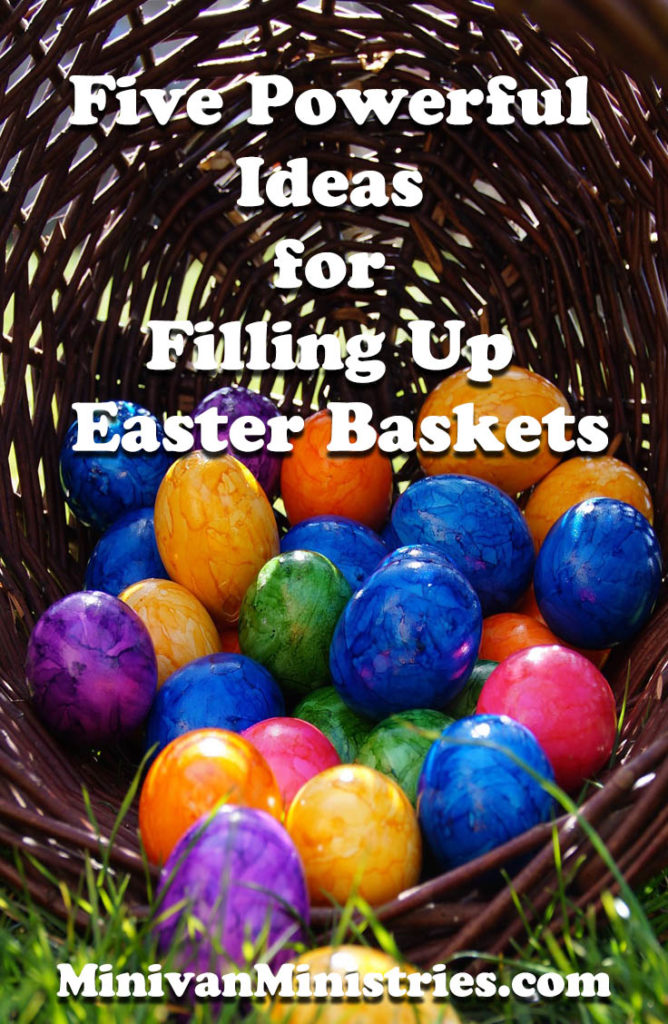 Five Powerful Ideas for Filling Up Easter Baskets