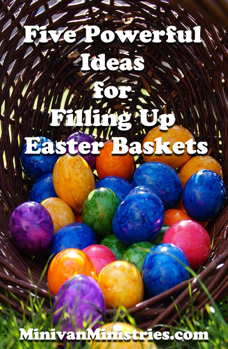 Five powerful ideas for filling up easter baskets minivan ministries here are five powerful ideas for filling up easter baskets negle Images