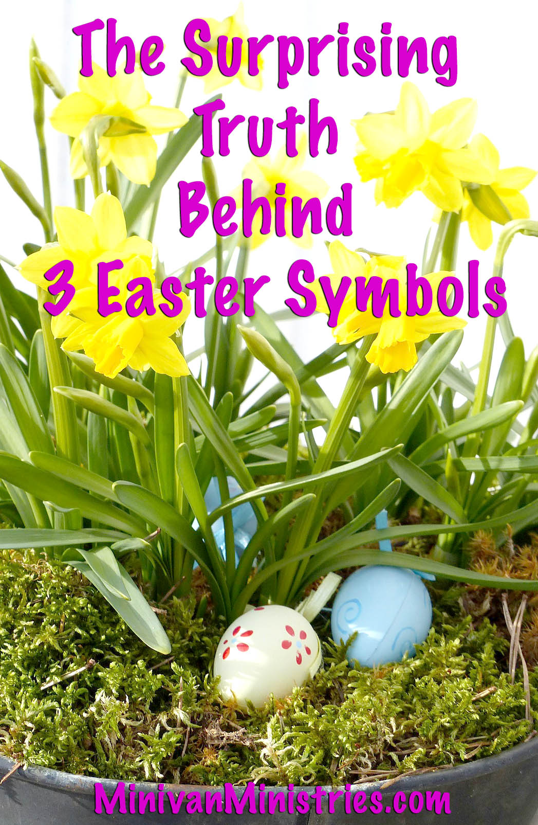 The Surprising Truth Behind 3 Easter Symbols Minivan Ministries