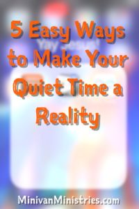 How to Make Your Quiet Time a Reality