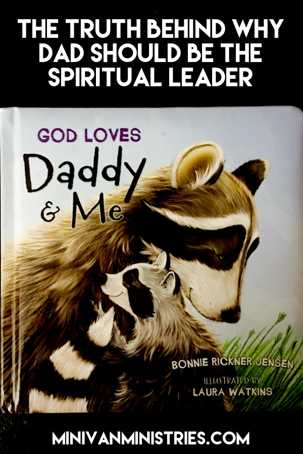 The Truth Behind Why Dad Should Be the Spiritual Leader