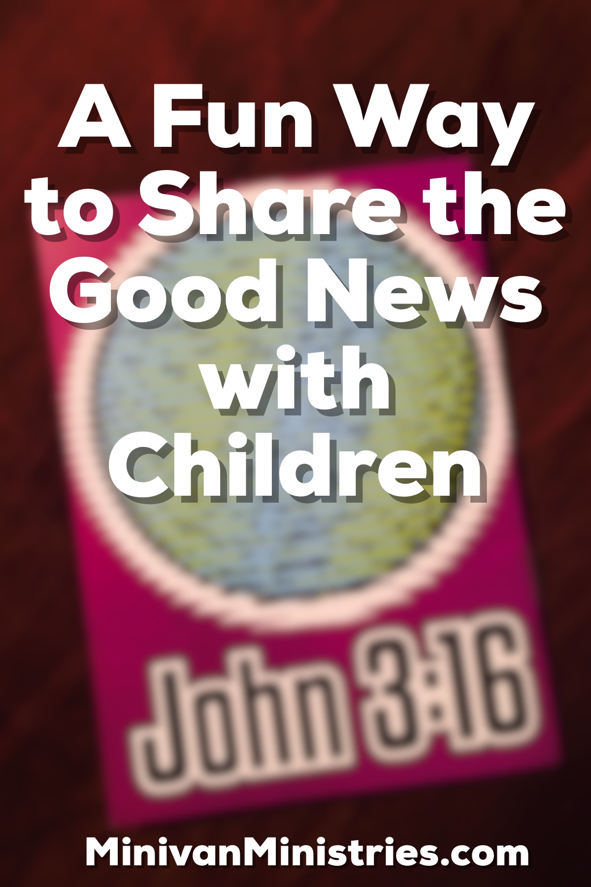 A Fun Way to Share the Good News with Children