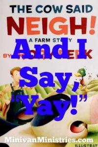 "The Cow Said Neigh! and I Say, ""Yay!"""