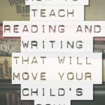 How to Teach Reading and Writing That Will move Your Child's Soul