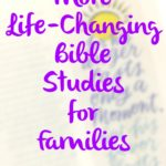More life-changing Bible studies for families