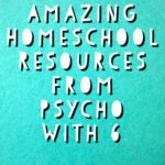 Amazing Homeschool Resources from Psycho With 6