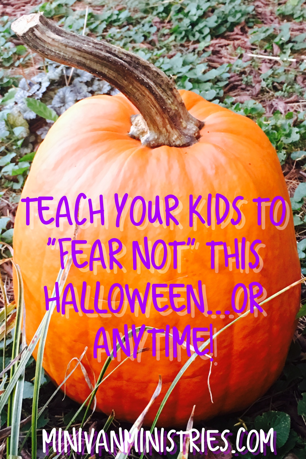 """Teaching Your Kids to """"Fear Not"""" This Halloween...or Anytime!"""
