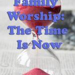 The time is now for family worship.