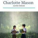 10 Things That Might Surprise You About Charlotte Mason and Her Methods